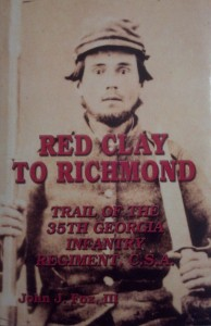 Red Clay to Richmond:Trail of the 35th Georgia Infantry Regiment by John J. Fox III   copyright 2004 Angle Valley Press